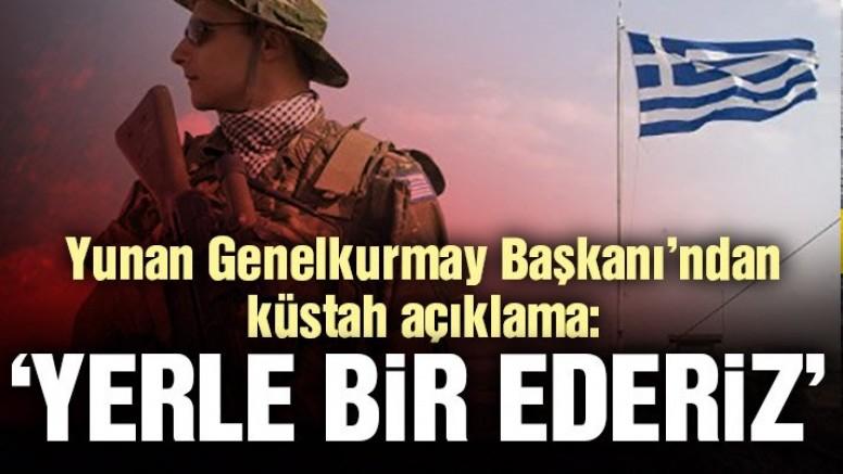 Son dakika haberleri | Yunan Genelkurmayı'ndan küstah açıklama: Yerle bir ederiz