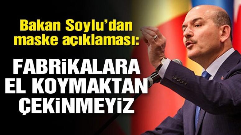 Son dakika… İçişleri Bakanı Soylu: Fabrikalara el koymaktan çekinmeyiz